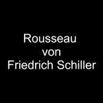 Friedrich Schiller - Rousseau - Gedicht